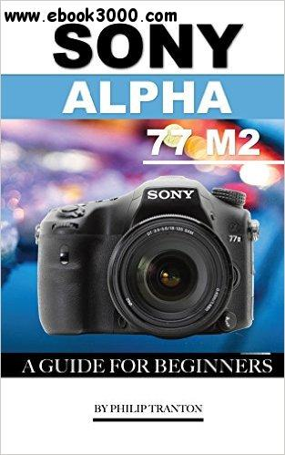 Sony Alpha 77 M2: A Guide for Beginners free download