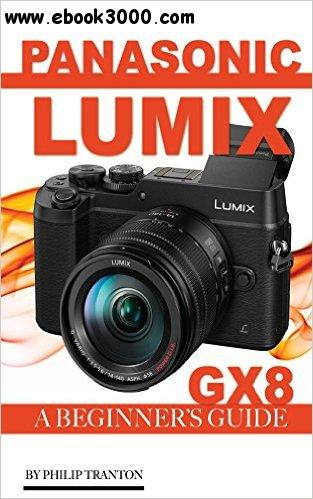Panasonic Lumix GX8: A Beginner's Guide free download