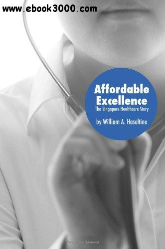 Affordable Excellence: The Singapore Healthcare Story free download