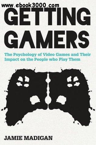 Getting Gamers: The Psychology of Video Games and Their Impact on the People who Play Them free download