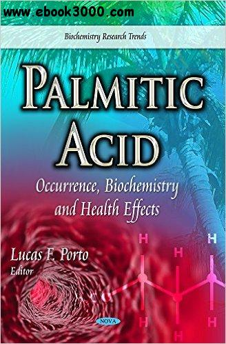 Palmitic Acid: Occurrence, Biochemistry and Health Effects free download