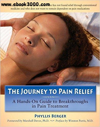 The Journey to Pain Relief: A Hands-On Guide to Breakthroughs in Pain Treatment free download