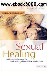 Sexual Healing: The Complete Guide to Overcoming Common Sexual Problems, 3rd edition free download