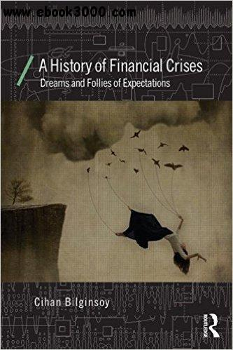 A History of Financial Crises: Dreams and Follies of Expectations free download