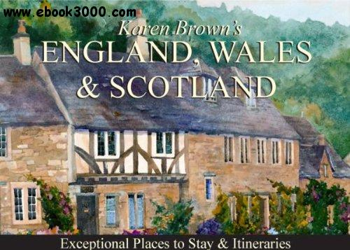 Karen Brown's England, Wales & Scotland: Exceptional Places to Stay & Itineraries free download