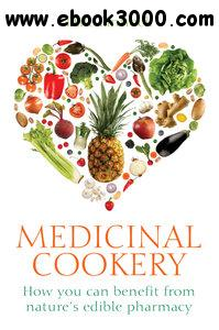 Healing Foods: Prevent or Treat Common Illnesses with Fruits, Vegetables, Herbs, and More (Medicinal Cookery) free download