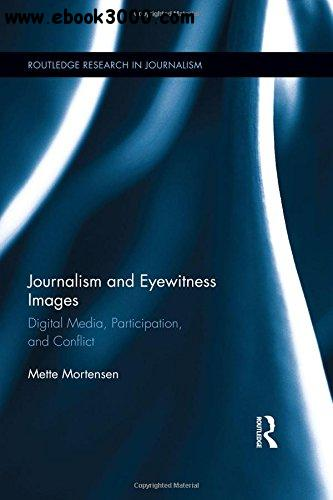 Journalism and Eyewitness Images: Digital Media, Participation, and Conflict free download