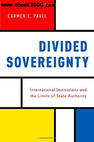 Divided Sovereignty: International Institutions and the Limits of State Authority free download