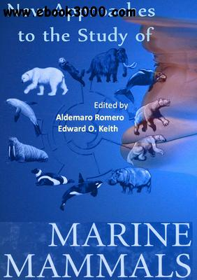 New Approaches to the Study of Marine Mammals ed. by Aldemaro Romero and Edward O. Keith free download
