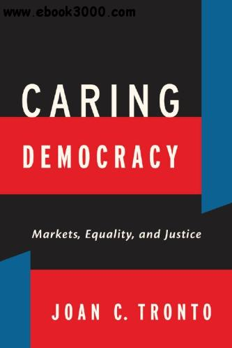 Caring Democracy: Markets, Equality, and Justice free download