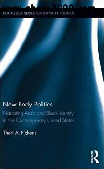 New Body Politics: Narrating Arab and Black Identity in the Contemporary United States free download