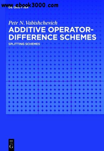 Additive Operator-Difference Schemes: Splitting Schemes free download