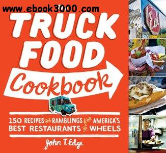 The Truck Food Cookbook: 150 Recipes and Ramblings from America's Best Restaurants on Wheels free download