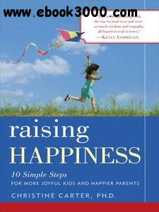 Raising Happiness: 10 Simple Steps for More Joyful Kids and Happier Parents download dree
