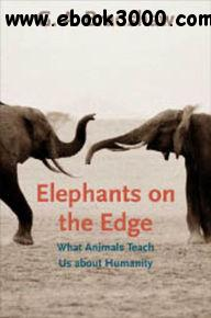 Elephants on the Edge: What Animals Teach Us about Humanity free download