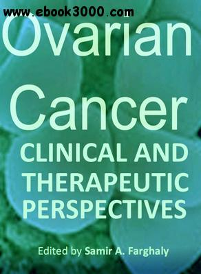 Ovarian Cancer: Clinical and Therapeutic Perspectives  ed. by Samir Farghaly free download