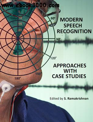 Modern Speech Recognition Approaches with Case Studies ed. by S. Ramakrishnan free download