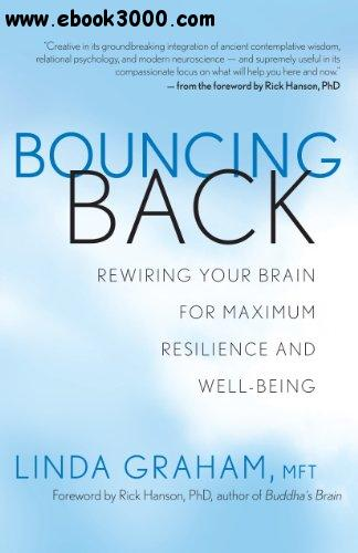 Bouncing Back: Rewiring Your Brain for Maximum Resilience and Well-Being free download