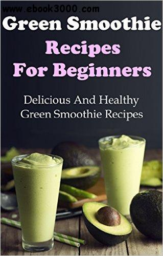 Green Smoothie Recipes: Delicious And Healthy Green Smoothies For Weight Loss free download