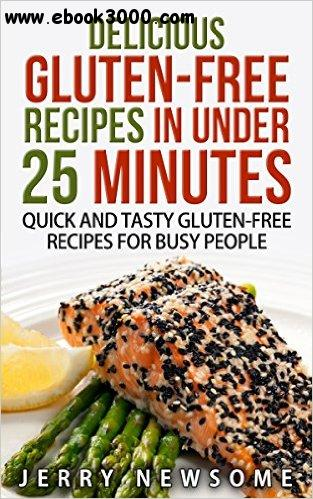 Gluten-Free Recipes in Under 25 Minutes: Quick and Tasty Gluten-free Recipes for Busy People free download