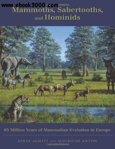 Mammoths, Sabertooths and Hominids: 65 Million Years of Mammalian Evolution in Europe free download