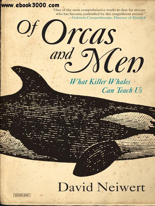 Of Orcas and Men: What Killer Whales Can Teach Us free download