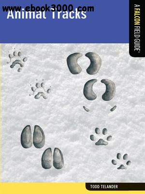 Todd Telander - Animal Tracks: A Falcon Field Guide free download