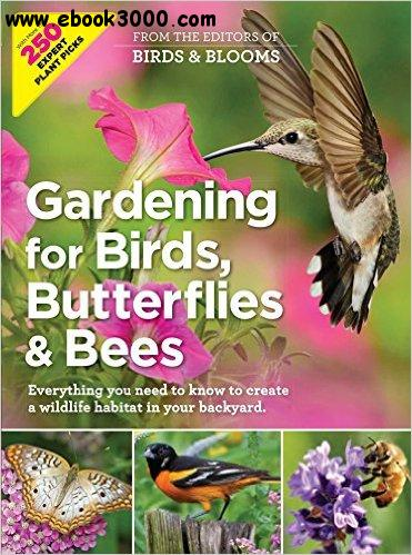 Gardening for Birds, Butterflies, and Bees: Everything you need to Know to Create a wildlife Habitat in your Backyard free download
