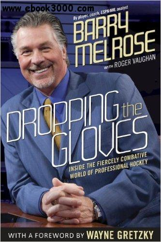 Dropping the Gloves: Inside the Fiercely Combative World of Professional Hockey free download