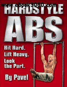 Hard Style Abs: Hit Hard. Lift Heavy. Look the Part free download