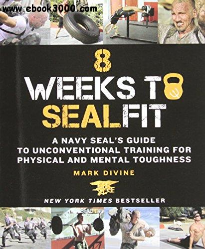 8 Weeks to SEALFIT: A Navy SEAL's Guide to Unconventional Training for Physical and Mental Toughness free download