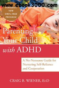 Parenting Your Child with ADHD: A No-Nonsense Guide for Nurturing Self-Reliance and Cooperation free download