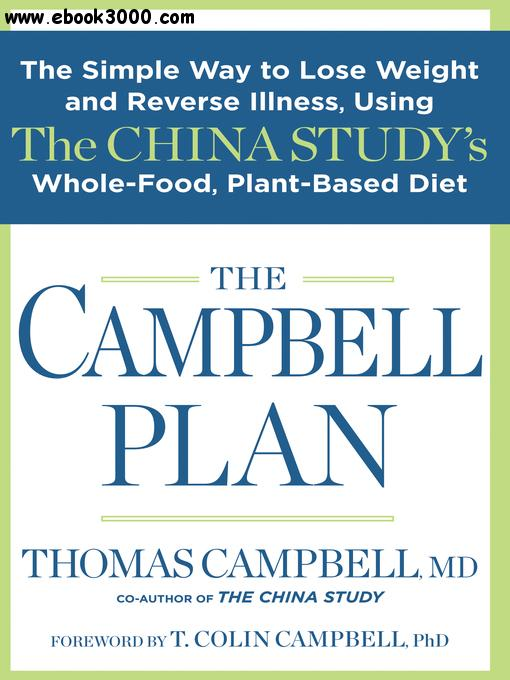 The Campbell Plan: The Simple Way to Lose Weight and Reverse Illness, Using The China Study's Whole-Food, Plant-Based Diet free download