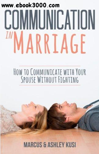 Communication in Marriage: How to Communicate with Your Spouse Without Fighting free download