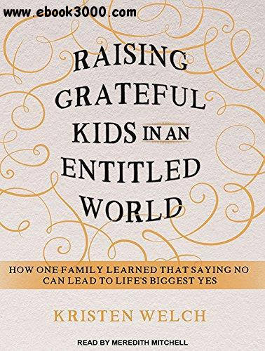 Raising Grateful Kids in an Entitled World: How One Family Learned That Saying No Can Lead to Life's Biggest Yes (Audiobook) free download