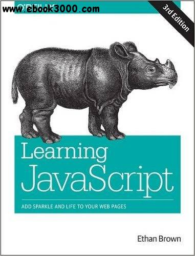 Learning javascript: Add Sparkle and Life to Your Web Pages, 3rd Edition free download