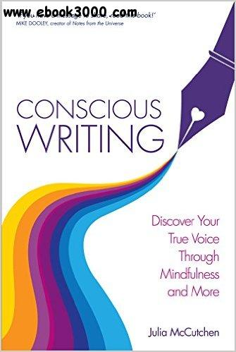 Conscious Writing: How to Write from Your Heart with the Voice of Your Soul free download