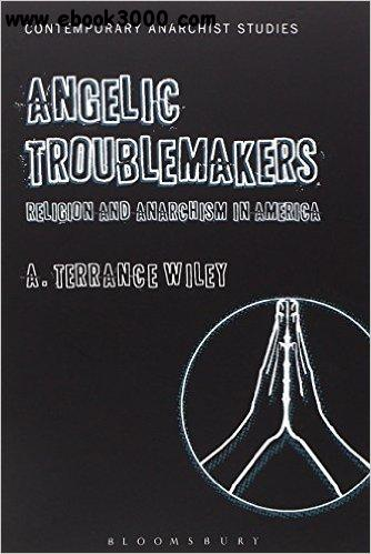 Angelic Troublemakers: Religion and Anarchism in America (Contemporary Anarchist Studies) free download