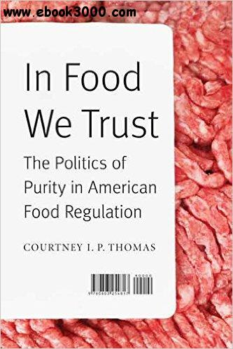 In Food We Trust: The Politics of Purity in American Food Regulation (At Table) free download