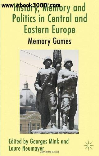 History, Memory and Politics in Central and Eastern Europe: Memory Games free download