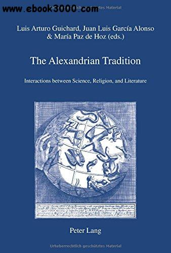 The Alexandrian Tradition: Interactions between Science, Religion, and Literature free download