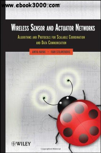Wireless Sensor and Actuator Networks: Algorithms and Protocols for Scalable Coordination and Data Communication free download
