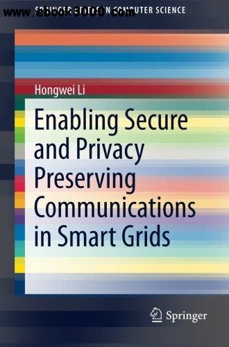 Enabling Secure and Privacy Preserving Communications in Smart Grids free download
