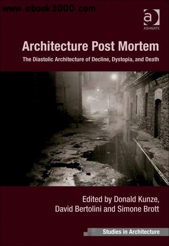 Architecture Post Mortem: The Diastolic Architecture of Decline, Dystopia, and Death free download