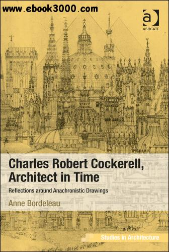 Charles Robert Cockerell, Architect in Time: Reflections Around Anachronistic Drawings free download