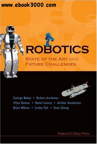 George A. Bekey, Robotics: State Of The Art And Future Challenges free download