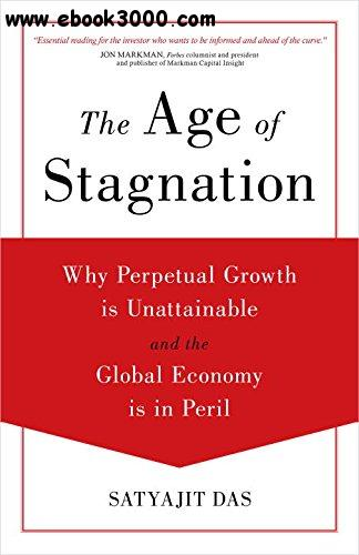The Age of Stagnation: Why Perpetual Growth is Unattainable and the Global Economy is in Peril free download