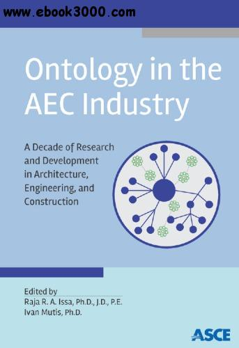 Ontology in the AEC industry: a decade of research and development in architecture, engineering, and construction free download