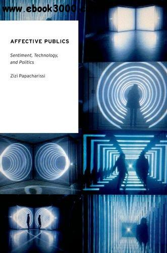 Affective Publics: Sentiment, Technology, and Politics free download