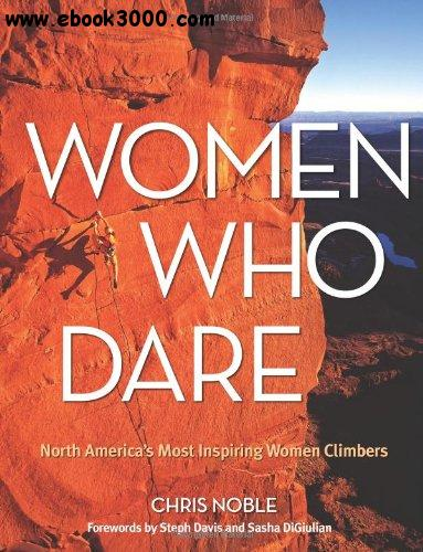 Women Who Dare: North America's Most Inspiring Women Climbers free download